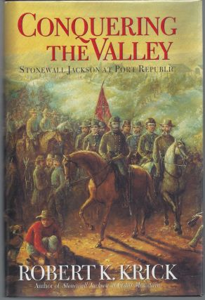Conquering the Valley: Stonewall Jackson at Port Republic. Robert K. Krick