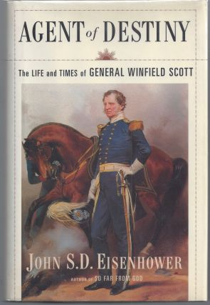Agent of Destiny: The Life and Times of General Winfield Scott. John D. Eisenhower