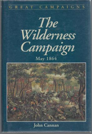 Wilderness Campaign (Great Campaigns Series). John Cannan