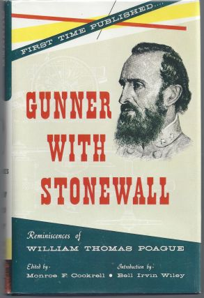 Gunner With Stonewall; Reminiscences of William Thomas Poague - A Memoir Written for his Children...