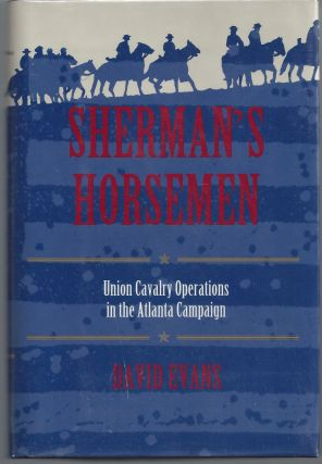 Sherman's Horsemen: Union Cavalry Operations in the Atlanta Campaign. David Evans