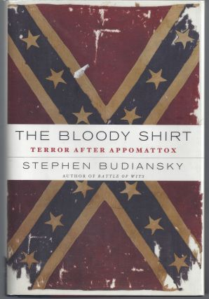 The Bloody Shirt: Terror After Appomattox. Stephen Budiansky