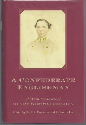 A Confederate Englishman: The Civil War Letters of Henry Wemyss Feilden. W. Eric Emerson, Karen...