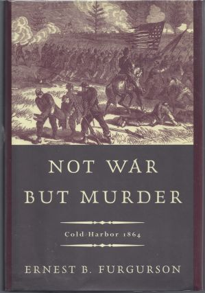 Not War But Murder: Cold Harbor, 1864. Ernest B. Furgurson