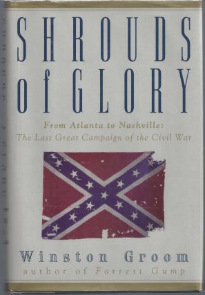 Shrouds of Glory; From Atlanta to Nashville: The Last Great Campaign of the Civil War. Winston Groom