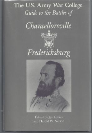 The U.S. Army War College Guide to the Battles of Chancellorsville & Fredericksburg. Jay Luvaas,...