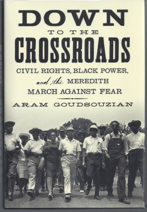 Down to the Crossroads: Civil Rights, Black Power, and the Meredith March Against Fear. Aram...