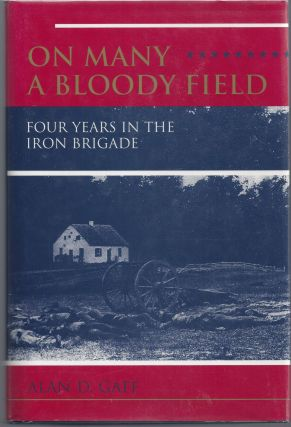 On Many a Bloody Field: Four Years in the Iron Brigade. Alan D. Gaff