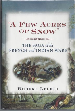 A Few Acres of Snow: The Saga of the French and Indian Wars. Robert Leckie