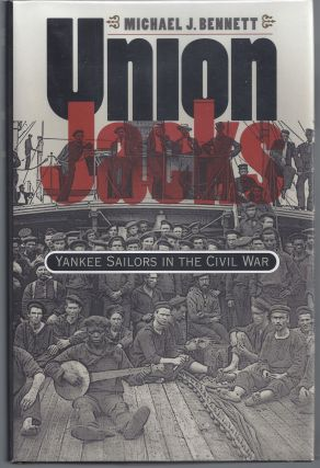 Union Jacks: Yankee Sailors in the Civil War. Michael J. Bennett