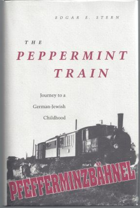 The Peppermint Train: Journey to a German-Jewish Childhood. Edgar E. Stern