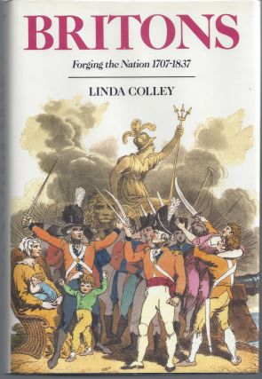 Britons: Forging the Nation 1707-1837. Linda Colley