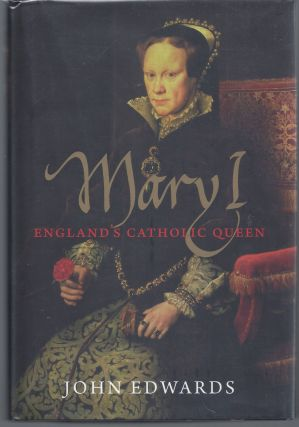 Mary I: England's Catholic Queen. John Edwards