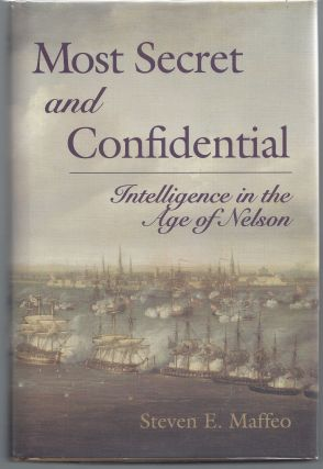 Most Secret and Confidential: Intelligence in the Age of Nelson. Steven Maffeo