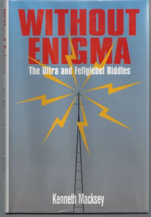 Without Enigma: The Ultra & Fellgiebel Riddles. Kenneth Macksey