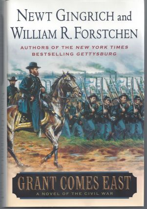Grant Comes East. Newt Gingrich, William R. Forstchen