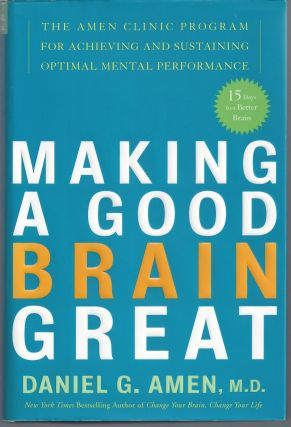 Making a Good Brain Great: The Amen Clinic Program for Achieving and Sustaining Optimal Mental...