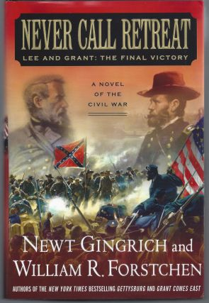 Never Call Retreat: Lee and Grant: The Final Victory. Newt Gingrich, William R. Forstchen