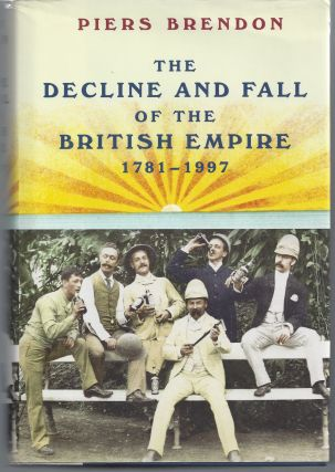 The Decline and Fall of the British Empire, 1781-1997. Piers Brendon