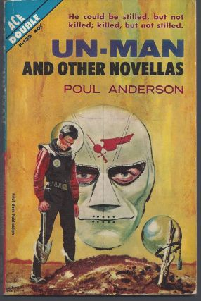 Un-Man and Other Novellas / The Makeshift Rocket. Poul Anderson