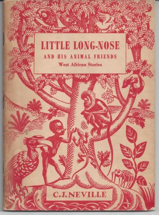 Little Long Nose and His Animal Friends - West African Stories. C. J. Neville