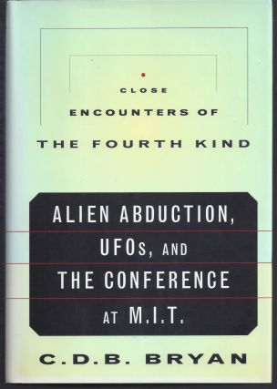 Close Encounters of the Fourth Kind: Alien Abduction, Ufos, and the Conference at M.I.T. C. D. B....