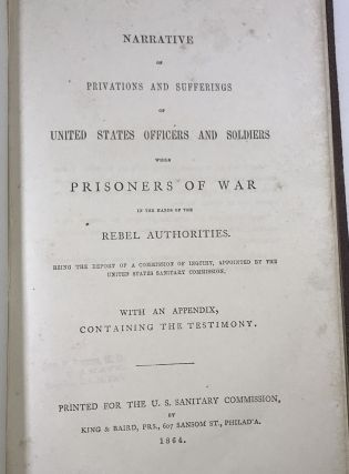 Narrative of Privations and Sufferings of the United States Officers and Soldiers While Prisoners of War in the Hands of the Rebel Authorities