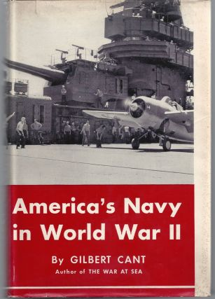 America's Navy in World War II. Gilbert Cant