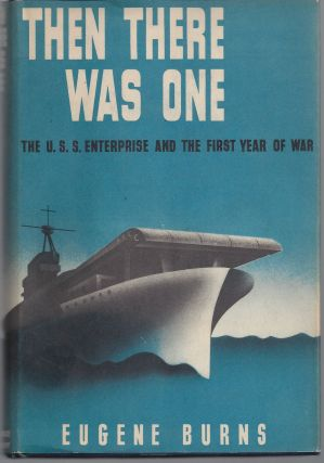 Then There Was One: The U.S.S Enterprise and the First Year of War. Eugene Burns