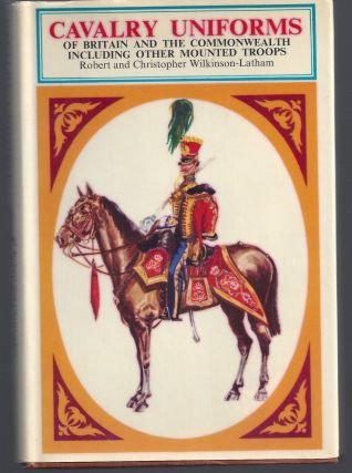 Cavalry Uniforms of Britain and the Commonwealth Including Other Mountaed Troops. Robert and...