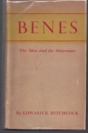 Benes: The Man and the Statesman. Edward H. Hitchcock