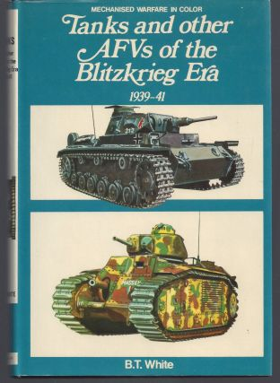 Tanks and other AFVs of the Blitzkrieg Era 1939-41. B. T. White