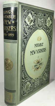 Notable New Yorkers 1896-1899: A Companion Volume to King's Handbook of New York City. Moses King