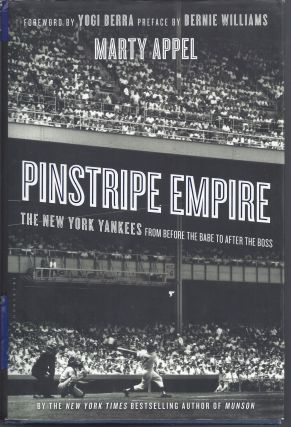 Pinstripe Empire: The New York Yankees from Before the Babe to After the Boss. Marty Appel