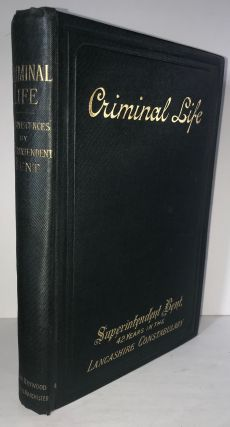 Criminal Life: Reminiscences of Forty-Two Years as a Police Officer (Signed). James Bent,...