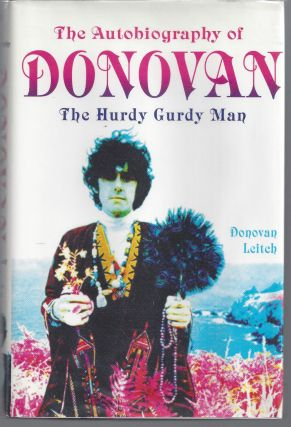 The Autobiography of Donovan: The Hurdy Gurdy Man. Donovan Leitch