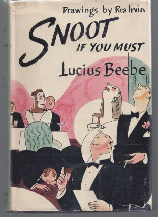Snoot if you Must. Lucius Beebe