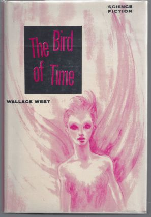 The Bird of Time. Wallace West