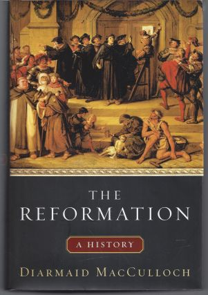 The Reformation: A History. Diarmaid MacCulloch