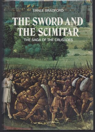 The Sword and the Scimitar: The Saga of the Crusades. Ernle Bradford