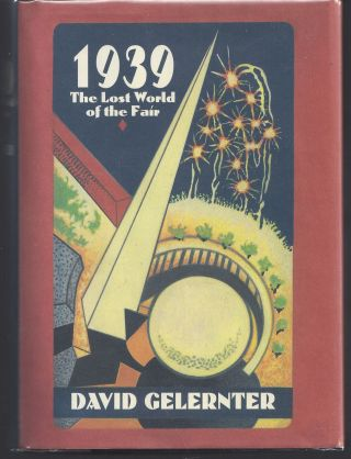 1939: The Lost World of the Fair. David Gelernter
