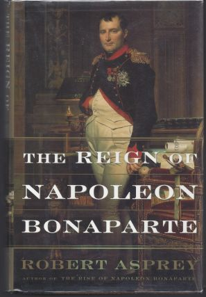 The Reign Of Napoleon Bonaparte. Robert B. Asprey