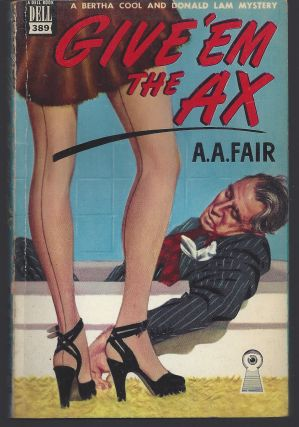 Give 'em the Ax (Dell Map Back). A. A. Fair, Erle Stanley Gardner