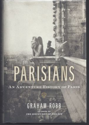 Parisians: An Adventure History of Paris. Graham Robb