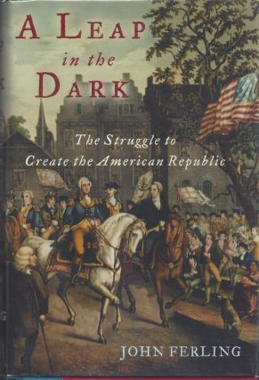 A Leap in the Dark: The Struggle to Create the American Republic. John Ferling