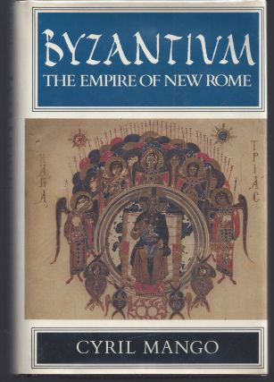Byzantium: The Empire of New Rome. Cyril Mango