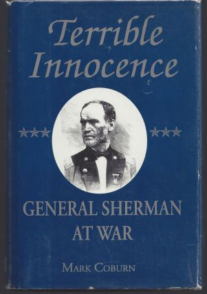 Terrible Innocence: General Sherman at War. Mark Coburn