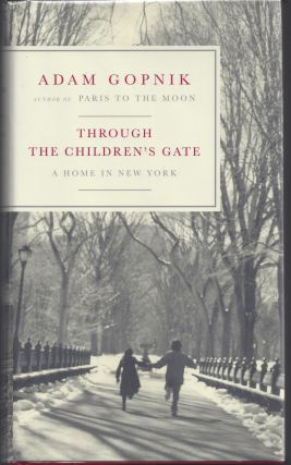 Through the Children's Gate: A Home in New York. Adam Gopnik