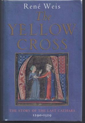 The Yellow Cross: The Story of the Last Cathars 1290-1329. Rene Weis