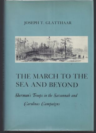 The March to the Sea and Beyond: Sherman's Troops in the Savannah and Carolinas Campaigns. Joseph...